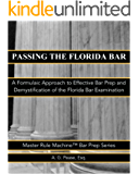 Passing the Florida Bar: A formulaic Approach to Effective Bar Prep and Demystification of the Florida Bar Exam: Master Rule Machine Bar Prep Series