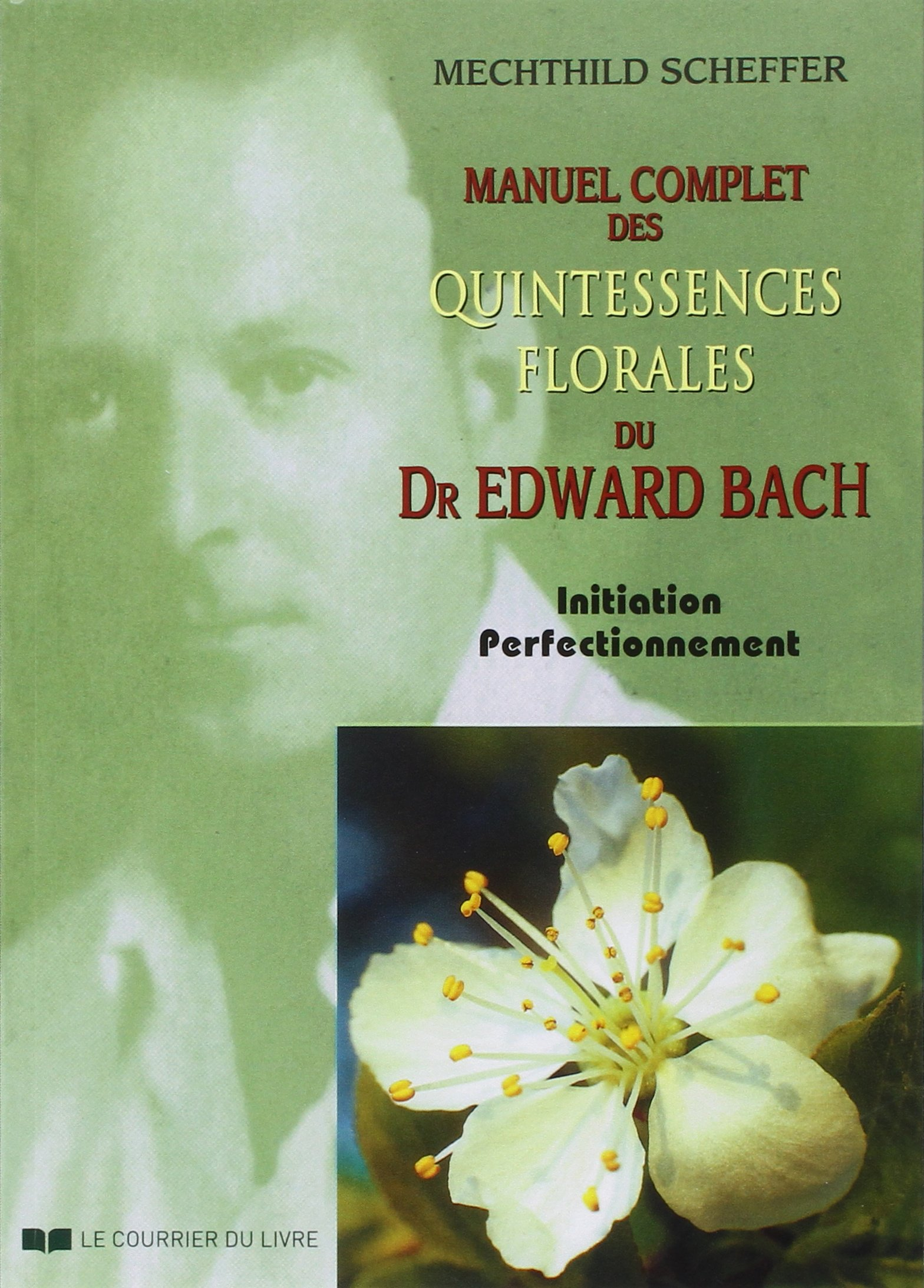 Amazon.fr , Manuel complet des quintessences florales du Dr Edward Bach   Initiation, perfectionnement , Mechthild Scheffer, Erika Laïs , Livres