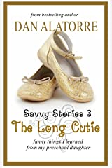The Long Cutie: funny things I learned from my preschool daughter (Savvy Stories Book 3) Kindle Edition