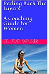 Peeling Back The Layers: A Coaching Guide for Women Kindle Edition
