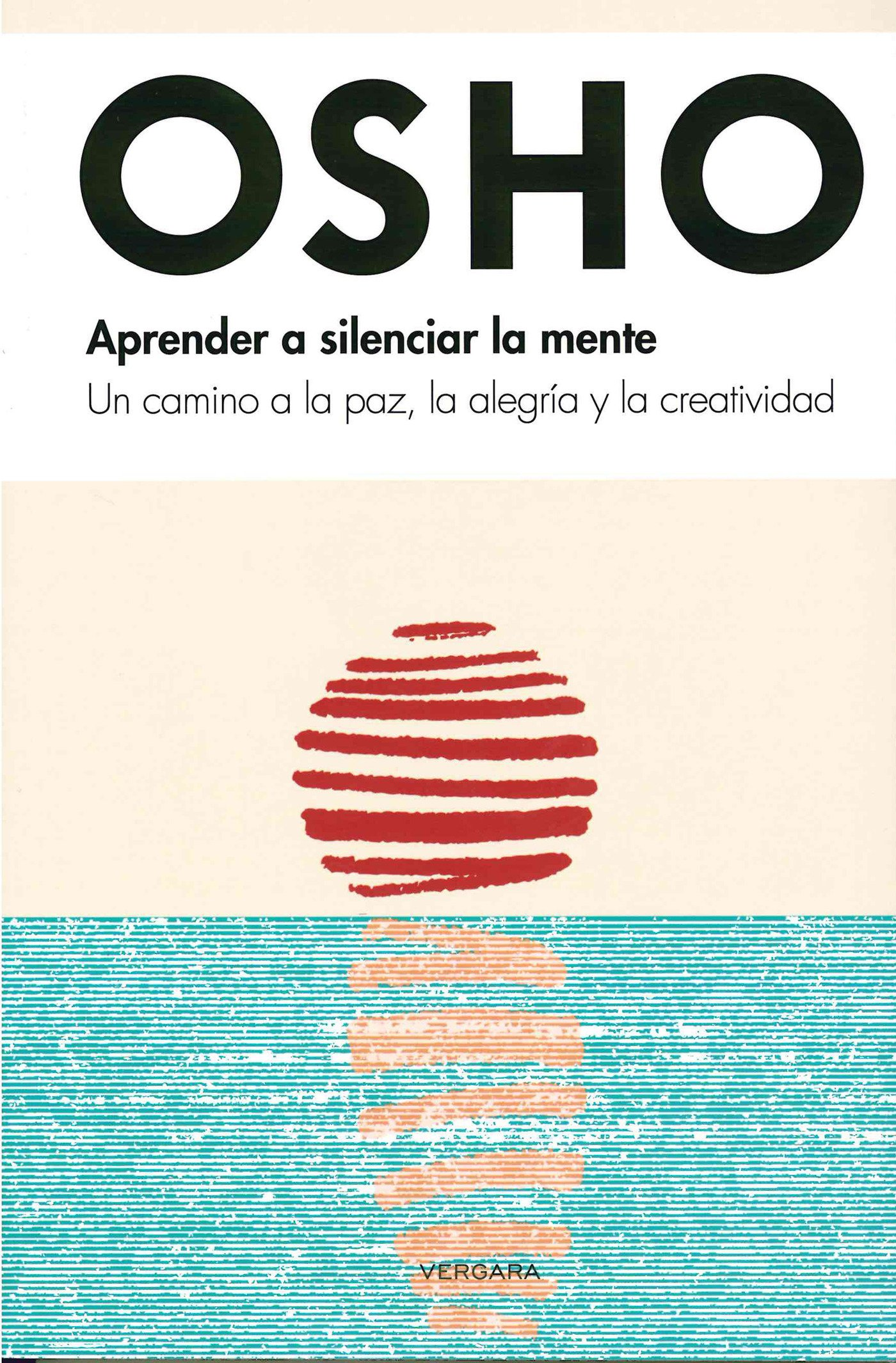 Aprender a silenciar la mente / Learn to Silence the Mind: Un camino a la paz, la alegría y la creatividad / Wellness Through Meditation (Vivir Mejor ...