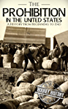 Prohibition in the United States: A History From Beginning to End (English Edition)