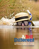 A Brit Different: A Guide to the Eccentric Events and Curious Contests of Britain