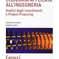 Economia applicata all'ingegneria. Analisi degli investimenti e project financing