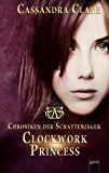 Clockwork Princess: Chroniken der Schattenjäger (3): (German Edition)