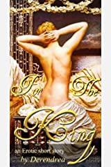 For the King ~ Medieval Erotica Kindle Edition