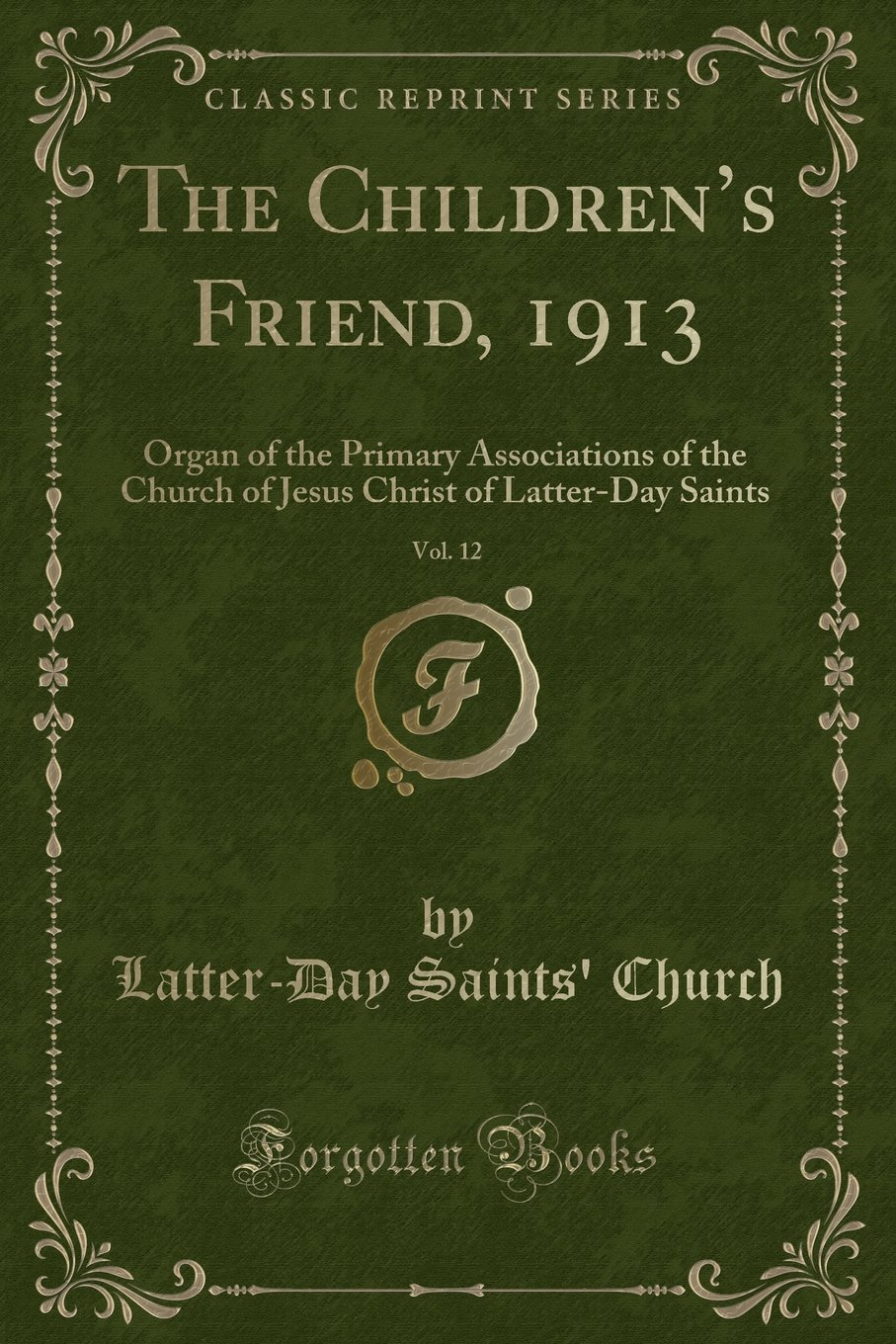 Download The Children's Friend, 1913, Vol. 12: Organ of the Primary Associations of the Church of Jesus Christ of Latter-Day Saints (Classic Reprint) pdf epub