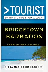 Greater Than a Tourist – Bridgetown Barbados: 50 Travel Tips from a Local Kindle Edition