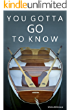 You Gotta Go To Know