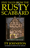 Five Tales from the Rusty Scabbard (The Ursian Chronicles)