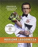 Missione leggerezza. Le ricette, i segreti e le passioni del vincitore di Masterchef. Ediz. illustrata