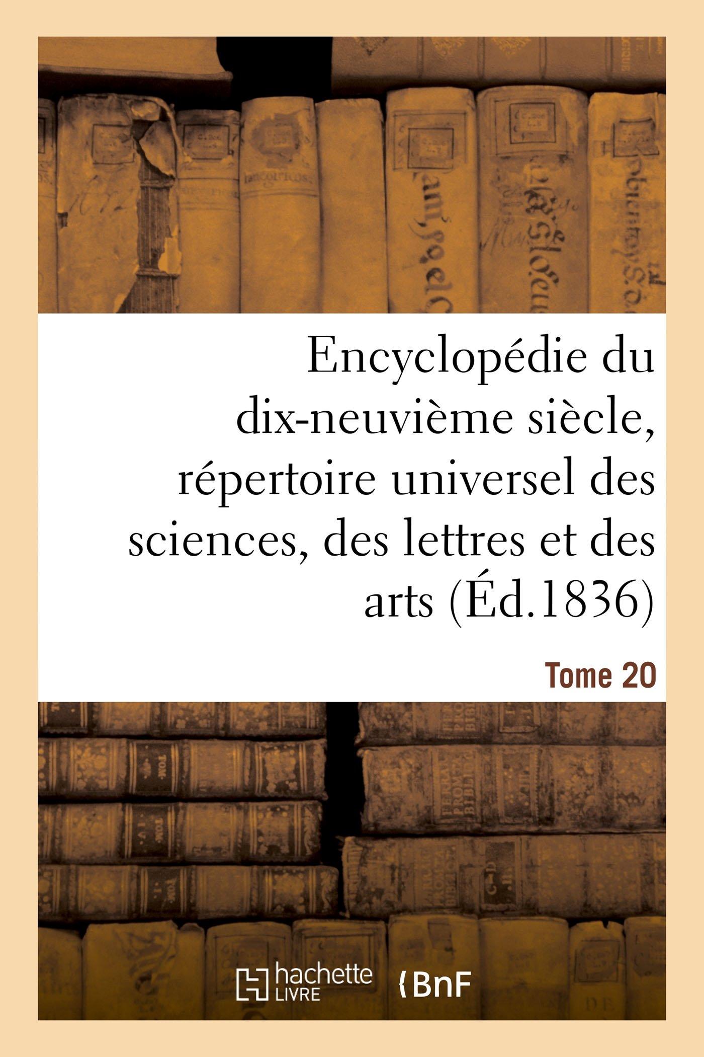 Encyclopédie Du 19ème Siècle, Répertoire Universel Des Sciences, Des Lettres Et Des Arts Tome 20 (Generalites) (French Edition) pdf