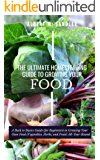 The Ultimate Homesteading Guide to Growing Your Food: A Back to Basics Guide (for Beginners) to Growing Your Own Food…