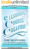 eLEARNING: ONLINE COURSE CREATION: Teaching as your ONLINE BUSINESS & Startup! Teach Online, Use Powerful Communication & Learning tools, with Unique Multi ... startup, entrepreneur, leadership)
