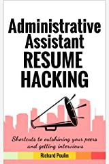 Administrative Assistant Resume Hacking: Shortcuts to outshining your peers and getting interviews (Business & Administration Book 7) Kindle Edition