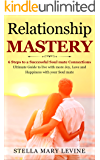 RELATIONSHIP MASTERY  : 6 Steps to a Successful Soul mate Connections Ultimate Guide to live with more Joy, Love and Happiness with your Soul mate (How ... and Master the Art of Sexual Intimacy)