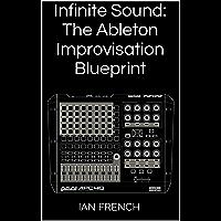 Infinite Sound: The Ableton Improvisation Blueprint (English Edition)