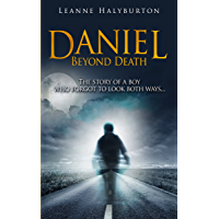 Daniel Beyond Death: The heart-warming, funny and emotional story of a teenage boy's experience of life after death. (English Edition)