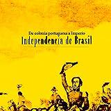 Independencia de Brasil: De colonia portuguesa a Imperio [Independence of Brazil: A Portuguese