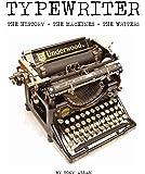 Typewriter: The History, The Machine, The Writers