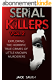 Serial Killers Vol. 2 Exploring the Horrific True Crimes  of Little Known Murderers (English Edition)