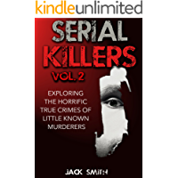 Serial Killers Vol. 2 Exploring the Horrific True Crimes  of Little Known Murderers (True Crime Murder Case Compilations Book 4)