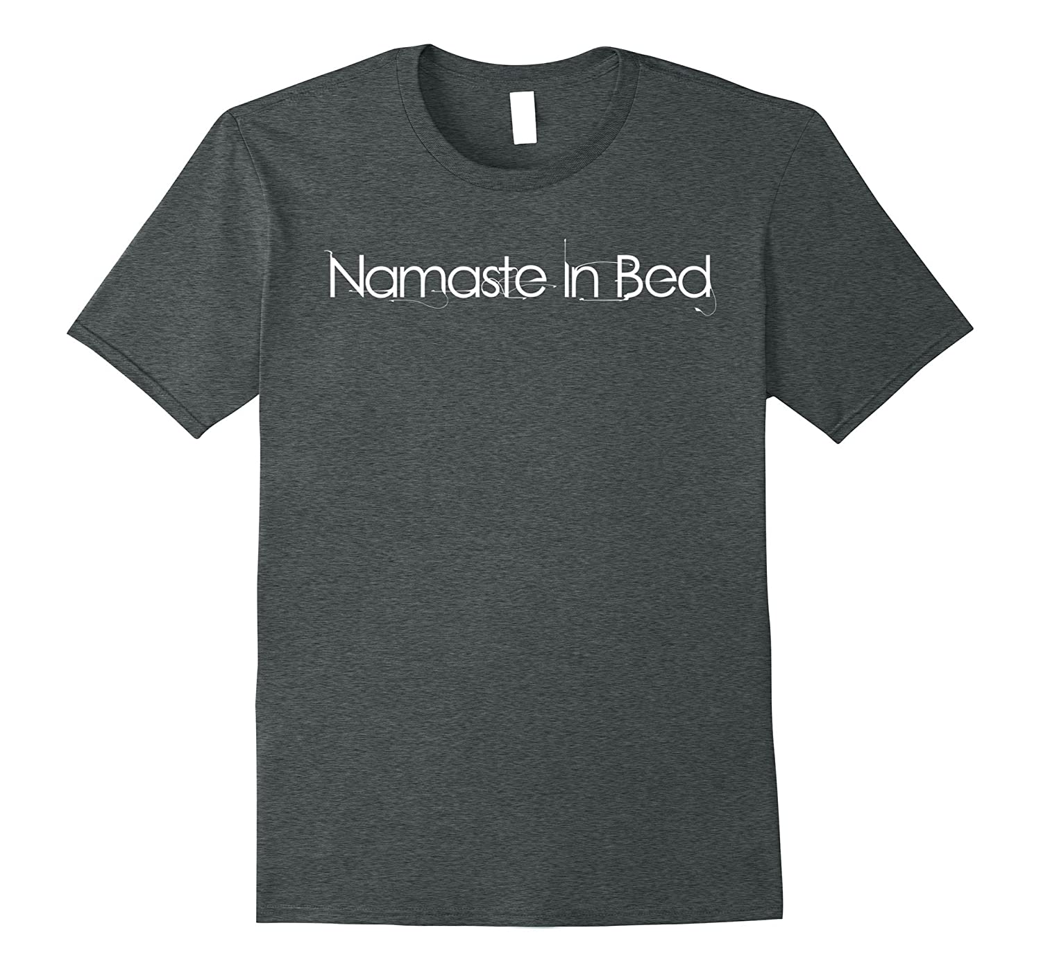 Namaste in bed funny yoga t shirt