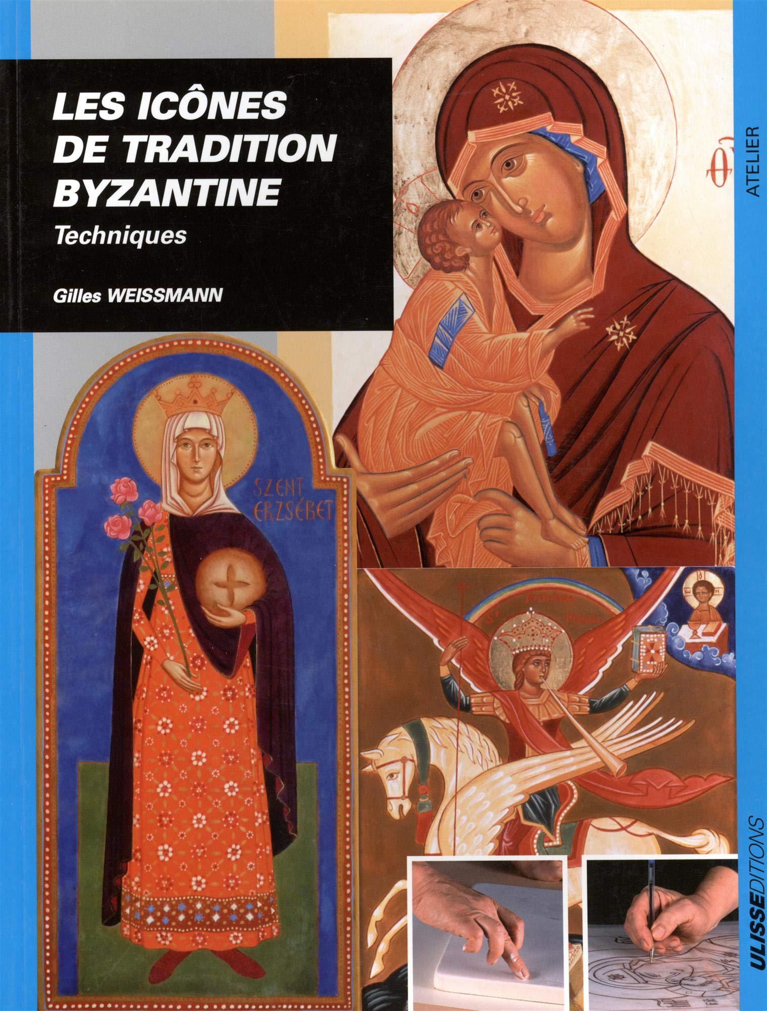 Amazon.fr - Les icônes de tradition Byzantine : Techniques - Gilles Weissmann, Gérard Boulanger - Livres