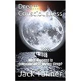 Dream Consciousness: What Happens to Consciousness During Sleep?