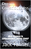 Dream Consciousness: What Happens to Consciousness During Sleep? (English Edition)