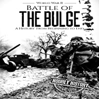 Battle of the Bulge - World War II: A History from Beginning to End (World War 2 Battles, Book 8)