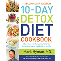 The Blood Sugar Solution 10-Day Detox Diet Cookbook: More than 150 Recipes to Help You Lose Weight and Stay Healthy for…
