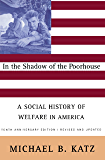 In the Shadow Of the Poorhouse: A Social History Of Welfare In America, Tenth Anniversary Edition