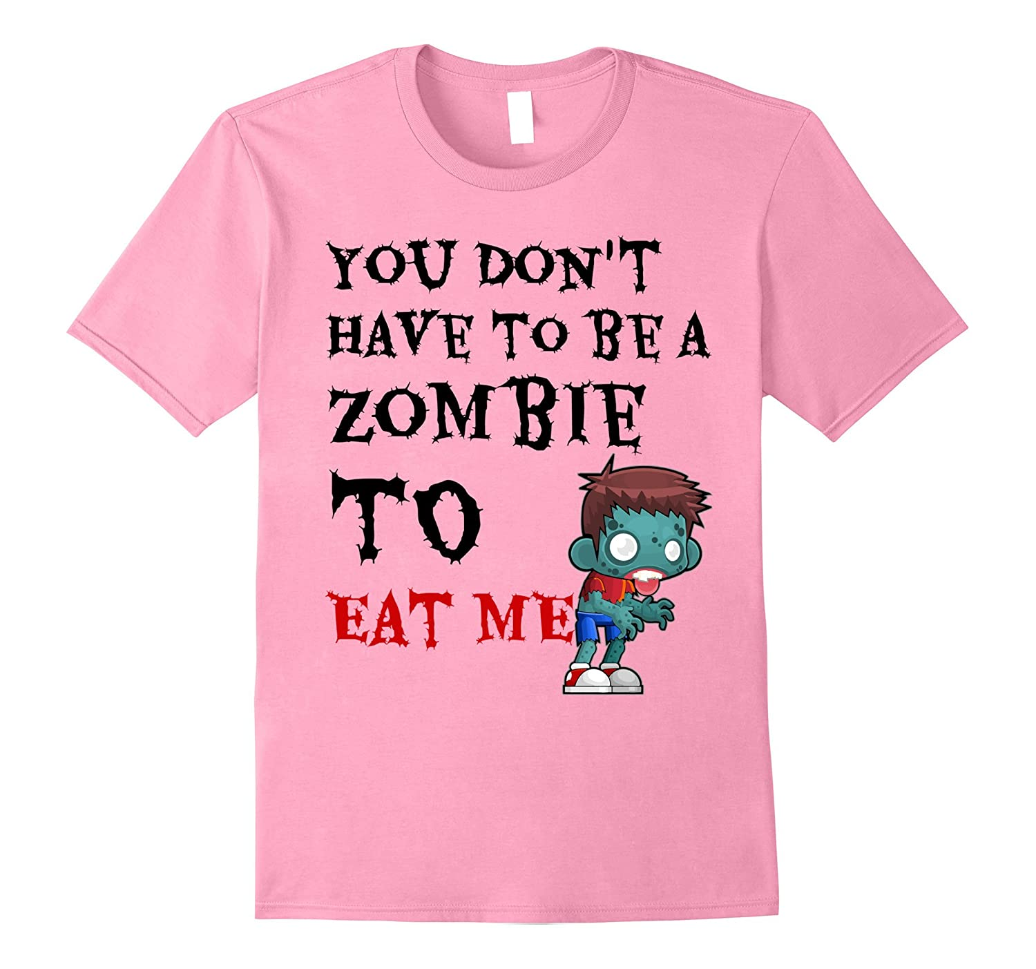 You Don't Have to Be A Zombie Funny Adult Humor T-Shirt-FL