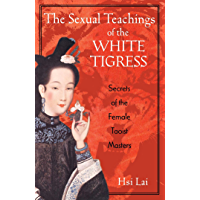 The Sexual Teachings of the White Tigress: Secrets of the Female Taoist Masters (English Edition)