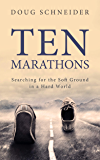 Ten Marathons: Searching for the Soft Ground in a Hard World