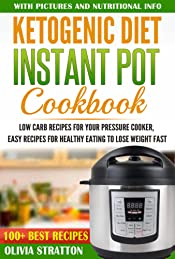 Ketogenic Instant Pot Cookbook: Low Carb Recipes for Your Pressure Cooker, Easy Recipes for Healthy Eating to Lose Weight Fast (Ketogenic diet, Keto, Healthy cookbook, meal prep)
