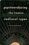 Psychoanalyzing the Twelve Zodiacal Types