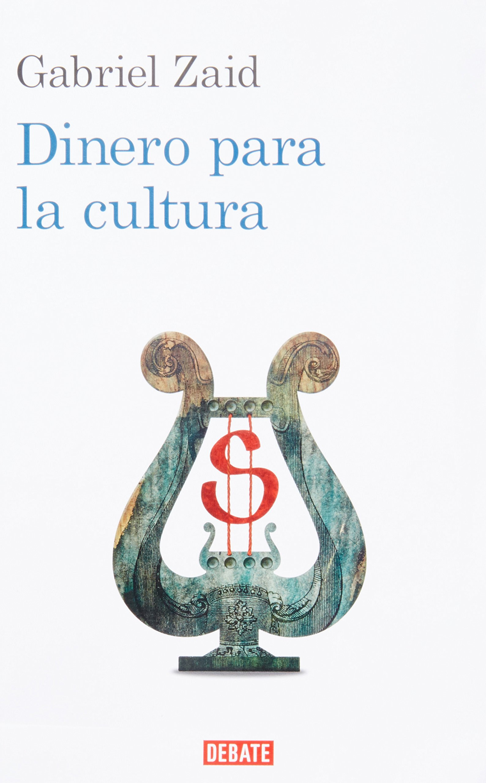 Dinero para la cultura (Spanish Edition): Gabriel Zaid: 9786073115704: Amazon.com: Books