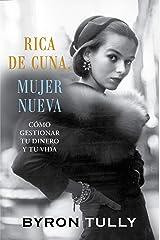 Rica de Cuna, Mujer Nueva: Cómo Gestionar Tu Dinero y Tu Vida (Spanish Edition) Kindle Edition