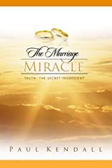 The Marriage Miracle: Truth: The Secret Ingredient Kindle Edition