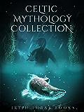 Celtic Mythology Collection 2017 (The Celtic Mythology Collections Book 2)