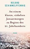 An einem klaren, eiskalten Januarmorgen zu Beginn des 21. Jahrhunderts: Roman (German Edition)