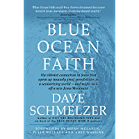 Blue Ocean Faith: The vibrant connection to Jesus that opens up insanely great possibilities in a secularizing world—and might kick off a new Jesus Movement (English Edition)