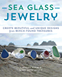 Sea Glass Jewelry: Create Beautiful and Unique Designs from Beach-Found Treasures