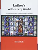 Luther's Wittenberg World: The Reformer's