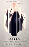 After - Part Two (The Phoenix Curse Book 2)