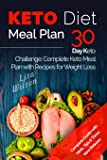Keto Diet Meal Plan: 30 Day Keto Challenge: Complete Keto Meal Plan with Recipes for Weight Loss