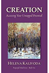 Creation, Accessing Your Untapped Potential (Purposeful Mind - Book One 1)