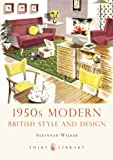 1950s Modern: British Style and Design (Shire Library)